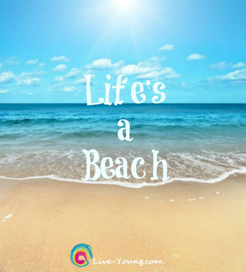 Life's a Beach! | new on Live-Young.com #LiveYoungNow