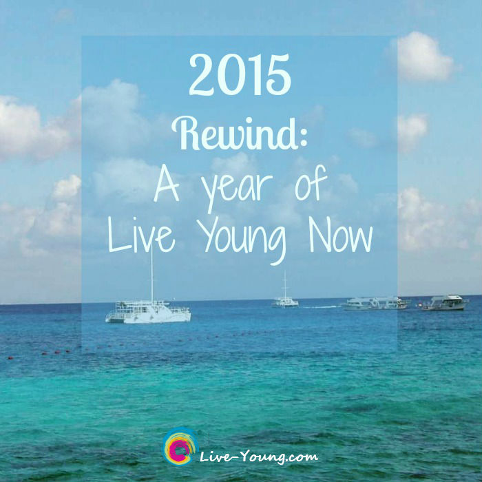 2015 Rewind: A Year of Live Young Now | new on Live-Young.com #LiveYoungNow