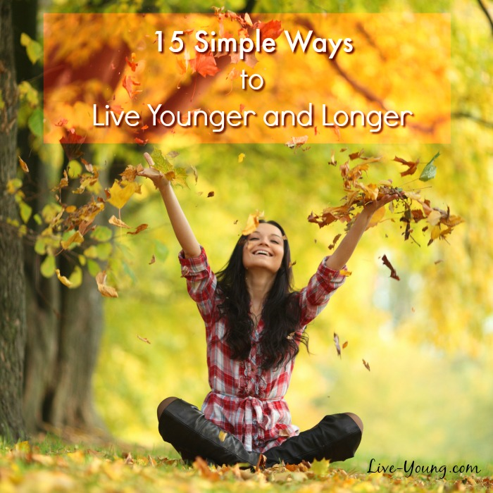 15 Simple Ways to Live Younger and Longer | Live-Young.com #antiaging