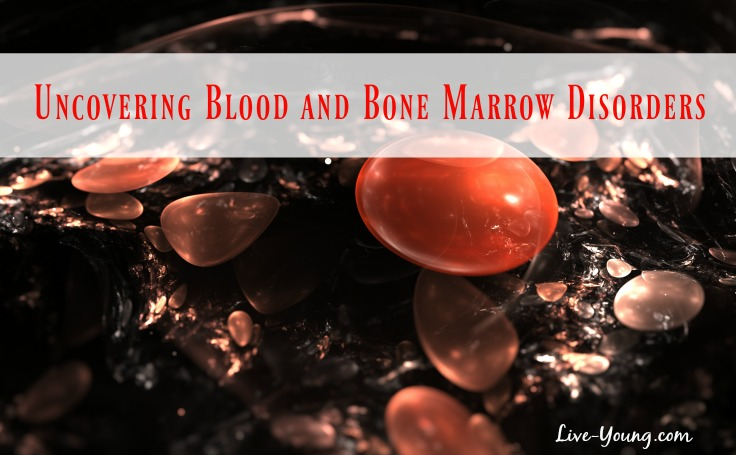 Uncovering Blood and Bone Marrow Disorders | Live-Young.com